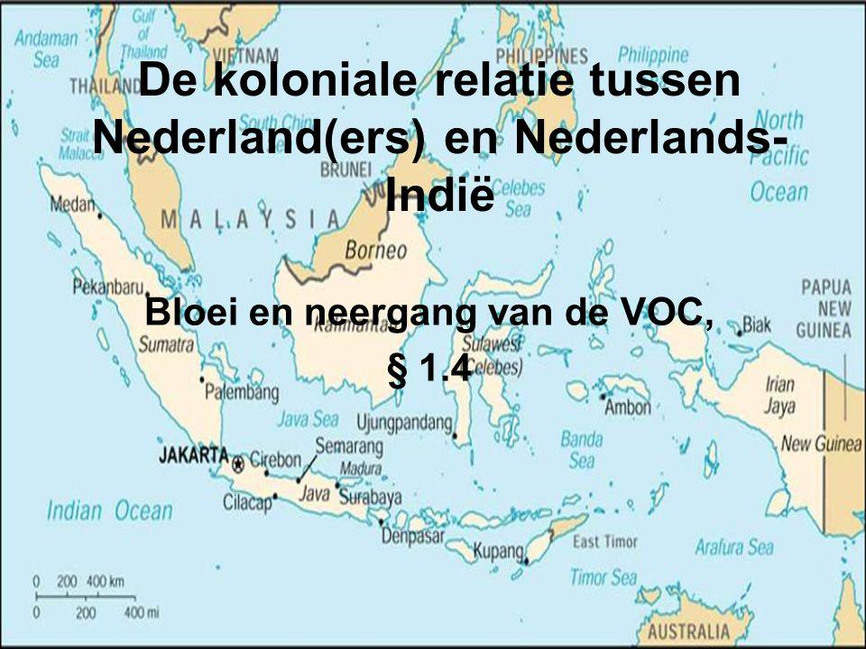 De koloniale relatie tussen Nederland(ers) en Nederlands- Indië Bloei en neergang van de VOC, § 1.4