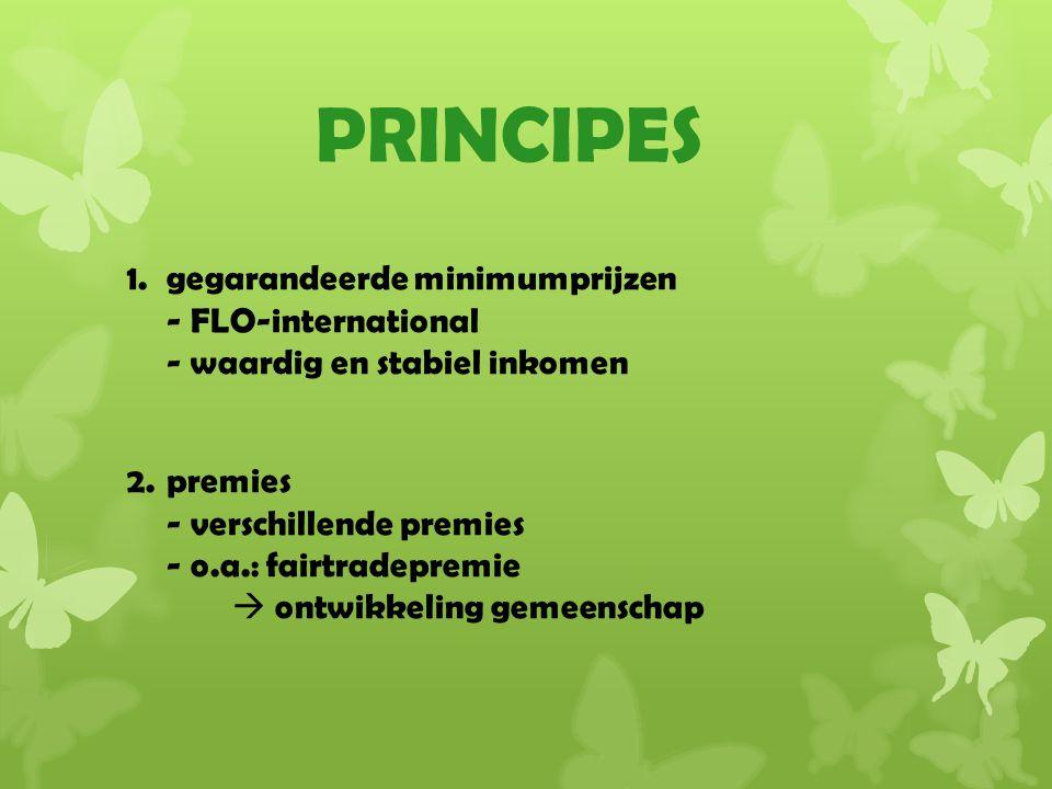 PRINCIPES 1.gegarandeerde minimumprijzen - FLO-international - waardig en stabiel inkomen 2.premies - verschillende premies - o.a.: fairtradepremie  ontwikkeling gemeenschap