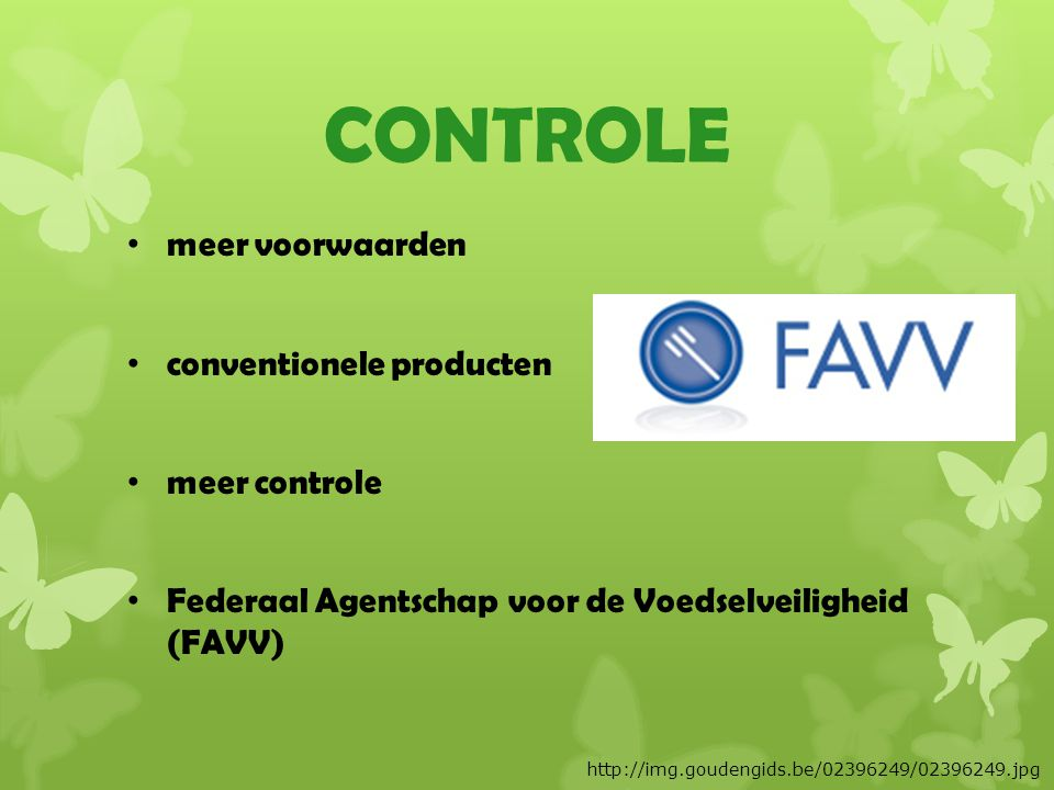 CONTROLE meer voorwaarden conventionele producten meer controle Federaal Agentschap voor de Voedselveiligheid (FAVV) http://img.goudengids.be/02396249/02396249.jpg