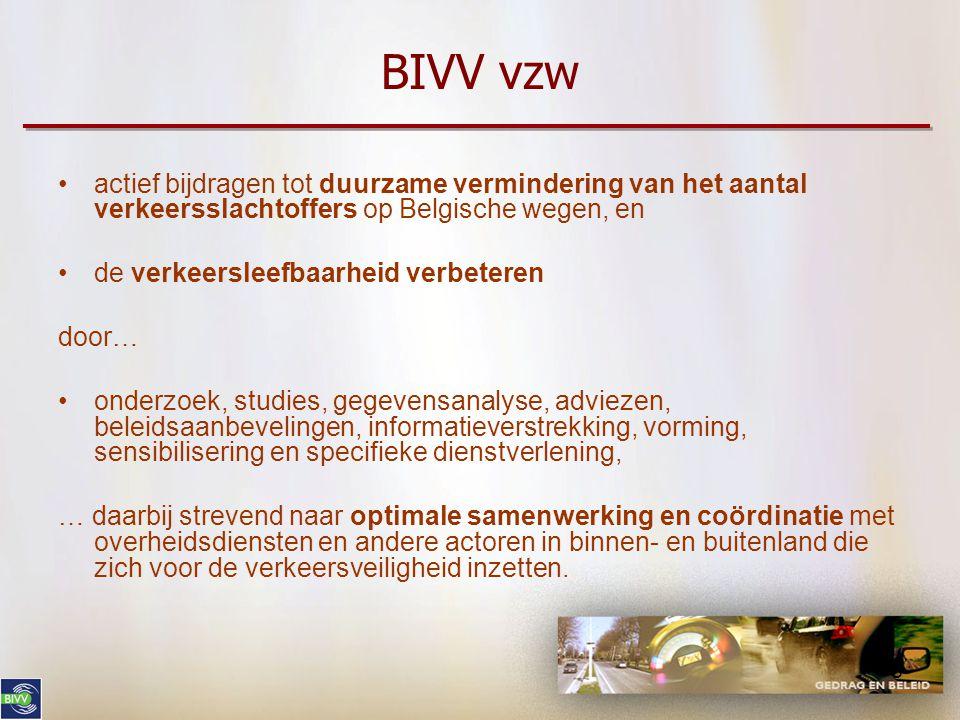 5 BIVV vzw actief bijdragen tot duurzame vermindering van het aantal verkeersslachtoffers op Belgische wegen, en de verkeersleefbaarheid verbeteren door… onderzoek, studies, gegevensanalyse, adviezen, beleidsaanbevelingen, informatieverstrekking, vorming, sensibilisering en specifieke dienstverlening, … daarbij strevend naar optimale samenwerking en coördinatie met overheidsdiensten en andere actoren in binnen- en buitenland die zich voor de verkeersveiligheid inzetten.