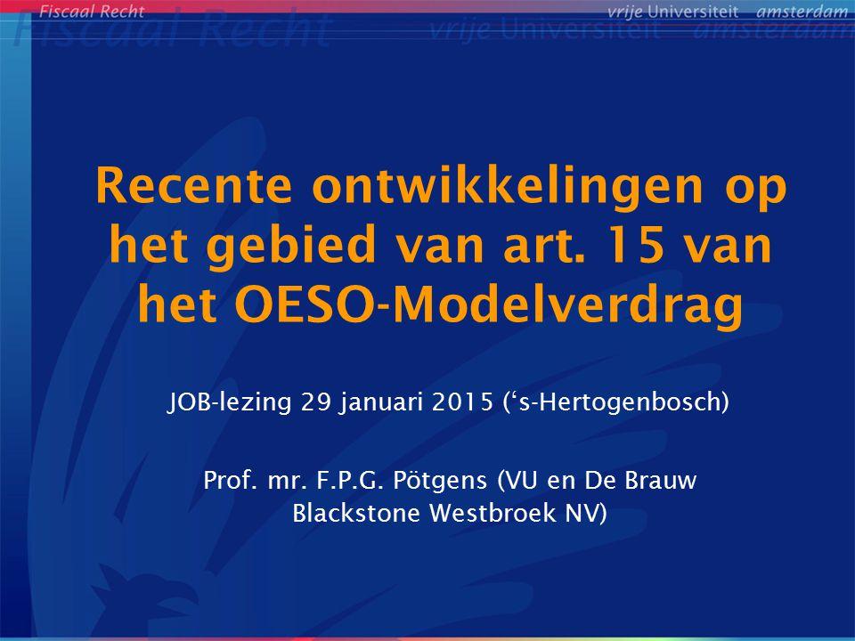 Recente ontwikkelingen op het gebied van art. 15 van het OESO-Modelverdrag JOB-lezing 29 januari 2015 ('s-Hertogenbosch) Prof. mr. F.P.G. Pötgens (VU