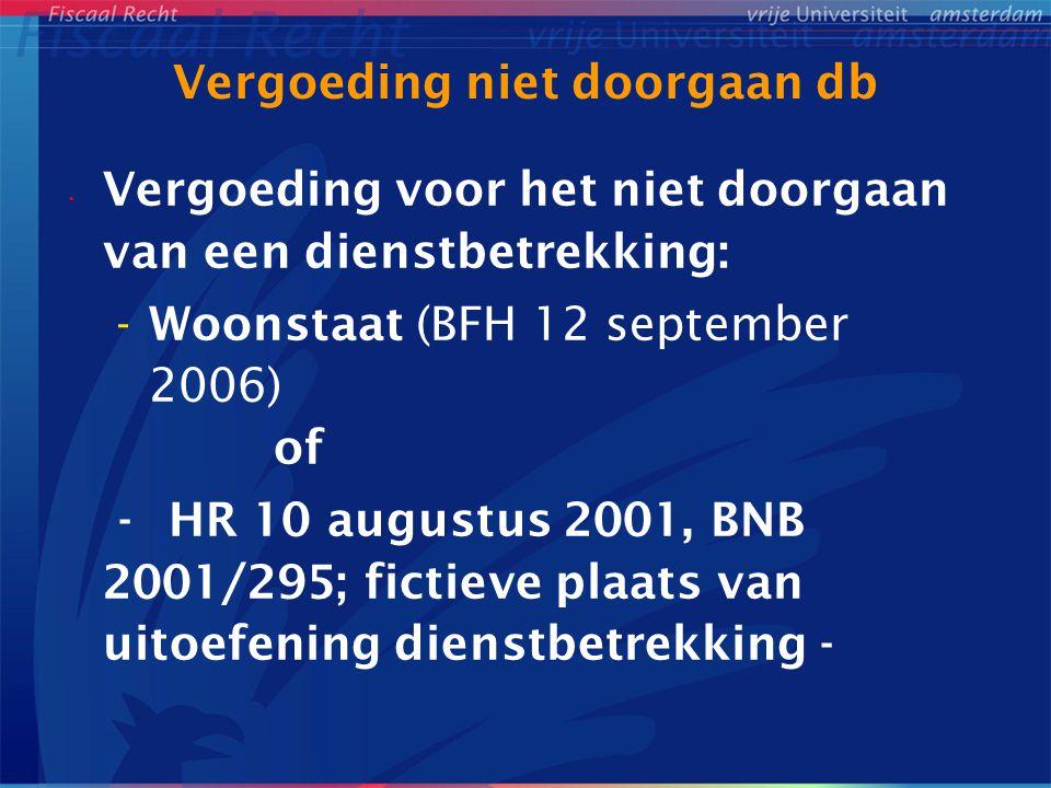 Vergoeding niet doorgaan db Vergoeding voor het niet doorgaan van een dienstbetrekking: -Woonstaat (BFH 12 september 2006) of - HR 10 augustus 2001, BNB 2001/295; fictieve plaats van uitoefening dienstbetrekking -