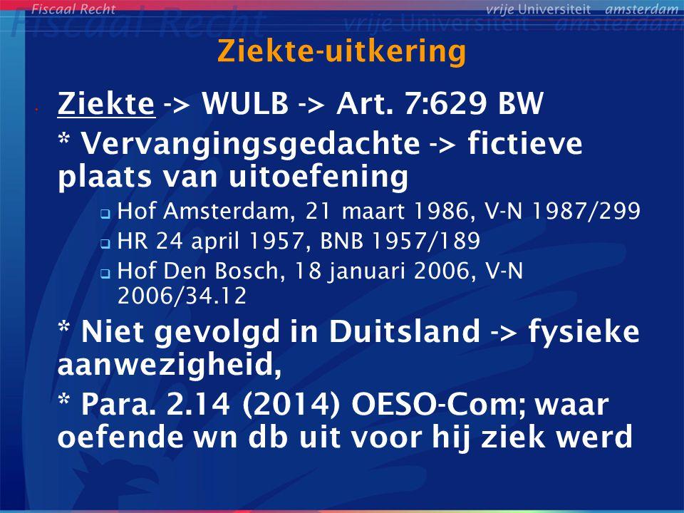 Ziekte-uitkering Ziekte -> WULB -> Art. 7:629 BW * Vervangingsgedachte -> fictieve plaats van uitoefening  Hof Amsterdam, 21 maart 1986, V-N 1987/299