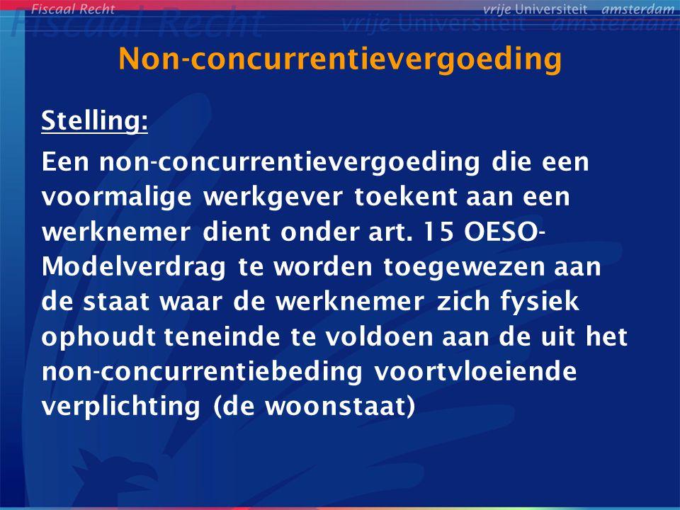 Non-concurrentievergoeding Stelling: Een non-concurrentievergoeding die een voormalige werkgever toekent aan een werknemer dient onder art. 15 OESO- M