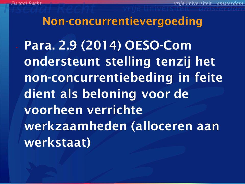 Non-concurrentievergoeding Para. 2.9 (2014) OESO-Com ondersteunt stelling tenzij het non-concurrentiebeding in feite dient als beloning voor de voorhe