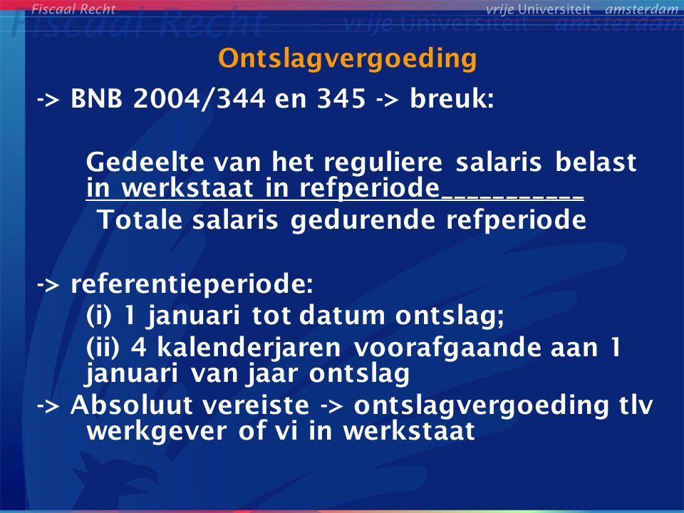 Ontslagvergoeding -> BNB 2004/344 en 345 -> breuk: Gedeelte van het reguliere salaris belast in werkstaat in refperiode___________ Totale salaris gedu