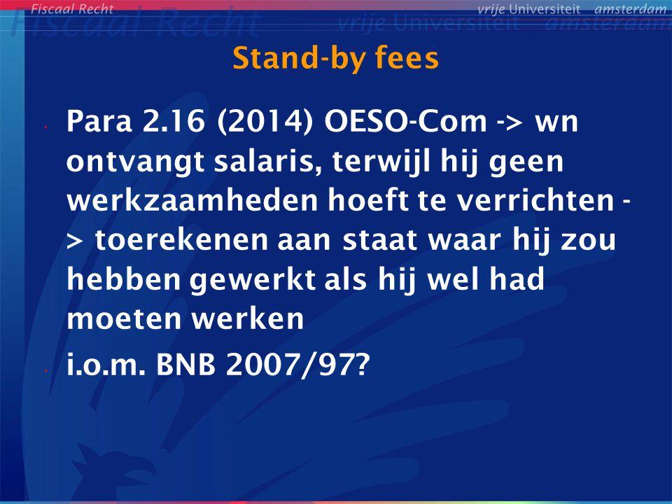 Stand-by fees Para 2.16 (2014) OESO-Com -> wn ontvangt salaris, terwijl hij geen werkzaamheden hoeft te verrichten - > toerekenen aan staat waar hij zou hebben gewerkt als hij wel had moeten werken i.o.m.