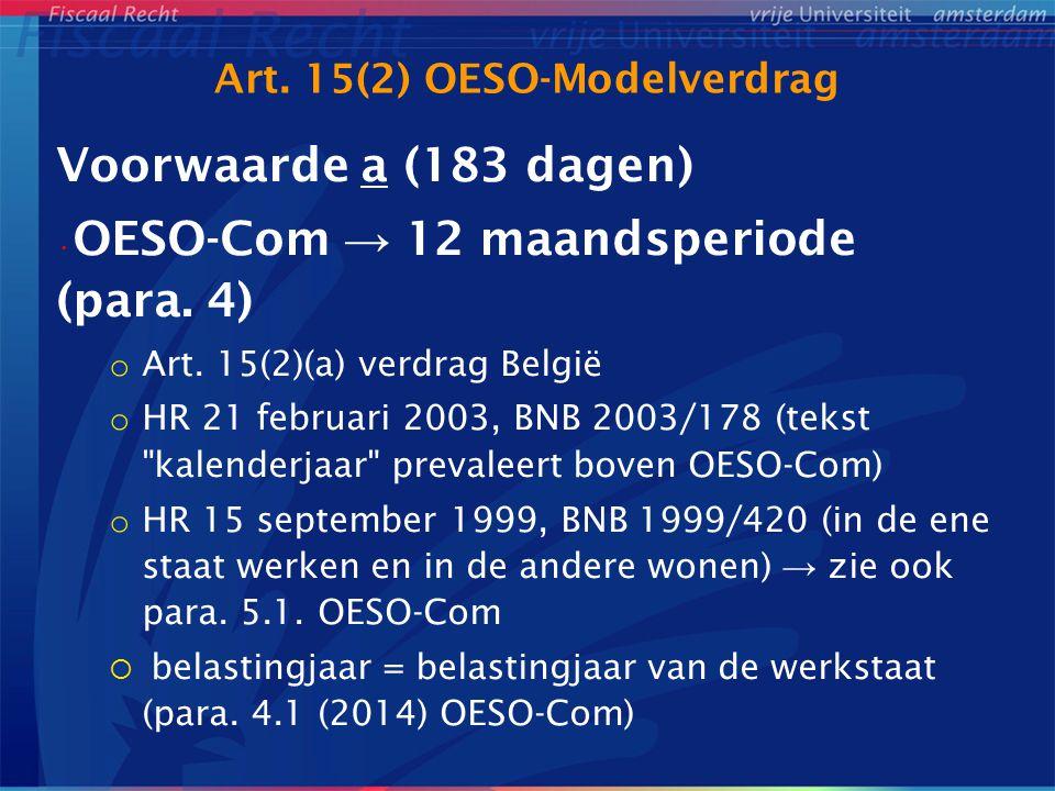Art. 15(2) OESO-Modelverdrag Voorwaarde a (183 dagen) OESO-Com → 12 maandsperiode (para. 4) o Art. 15(2)(a) verdrag België o HR 21 februari 2003, BNB