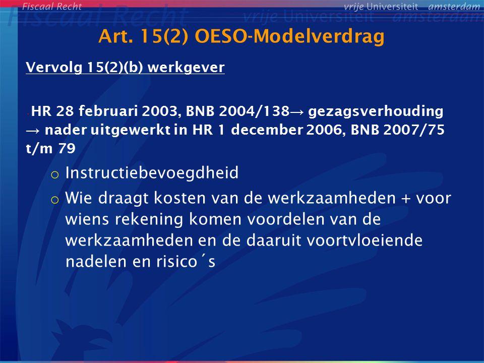 Art. 15(2) OESO-Modelverdrag Vervolg 15(2)(b) werkgever HR 28 februari 2003, BNB 2004/138 → gezagsverhouding → nader uitgewerkt in HR 1 december 2006,