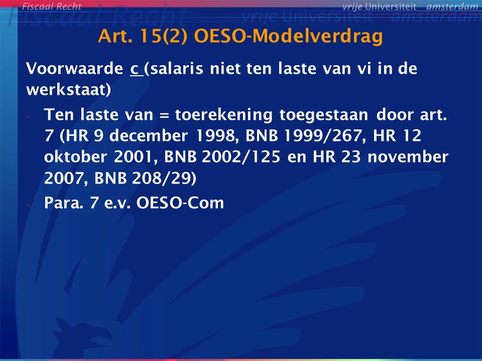 Art. 15(2) OESO-Modelverdrag Voorwaarde c (salaris niet ten laste van vi in de werkstaat) Ten laste van = toerekening toegestaan door art. 7 (HR 9 dec