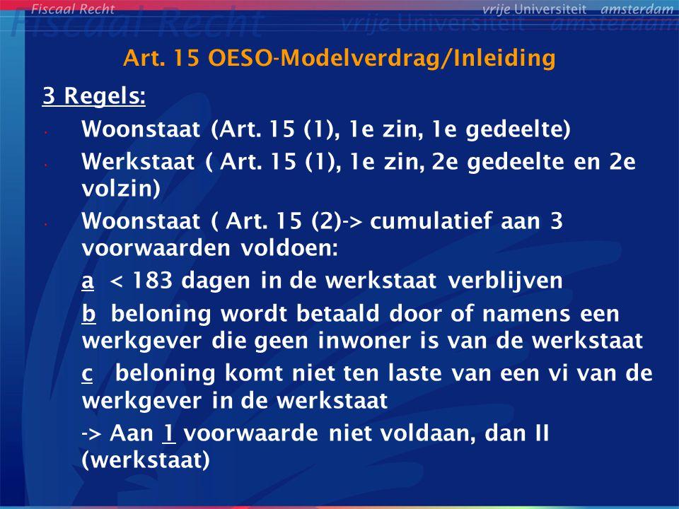 Art. 15 OESO-Modelverdrag/Inleiding 3 Regels: Woonstaat (Art. 15 (1), 1e zin, 1e gedeelte) Werkstaat ( Art. 15 (1), 1e zin, 2e gedeelte en 2e volzin)