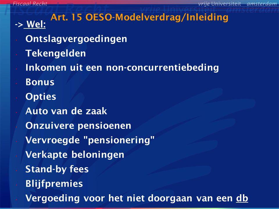 Art. 15 OESO-Modelverdrag/Inleiding -> Wel: Ontslagvergoedingen Tekengelden Inkomen uit een non-concurrentiebeding Bonus Opties Auto van de zaak Onzui