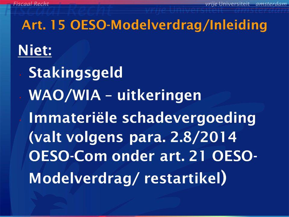 Art. 15 OESO-Modelverdrag/Inleiding Niet: Stakingsgeld WAO/WIA – uitkeringen Immateriële schadevergoeding (valt volgens para. 2.8/2014 OESO-Com onder