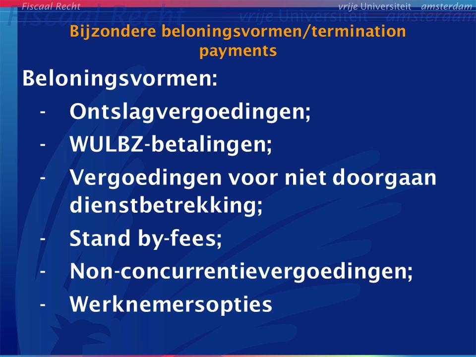 Bijzondere beloningsvormen/termination payments Beloningsvormen: -Ontslagvergoedingen; -WULBZ-betalingen; -Vergoedingen voor niet doorgaan dienstbetrekking; -Stand by-fees; -Non-concurrentievergoedingen; - Werknemersopties