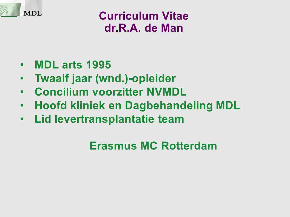 Curriculum Vitae dr.R.A. de Man MDL arts 1995 Twaalf jaar (wnd.)-opleider Concilium voorzitter NVMDL Hoofd kliniek en Dagbehandeling MDL Lid levertran