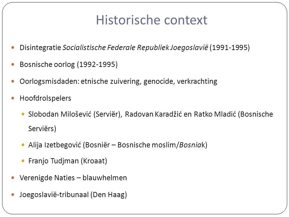 Historische context Disintegratie Socialistische Federale Republiek Joegoslavië (1991-1995) Bosnische oorlog (1992-1995) Oorlogsmisdaden: etnische zui