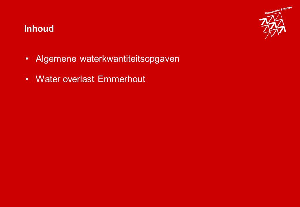 Inhoud Algemene waterkwantiteitsopgaven Water overlast Emmerhout