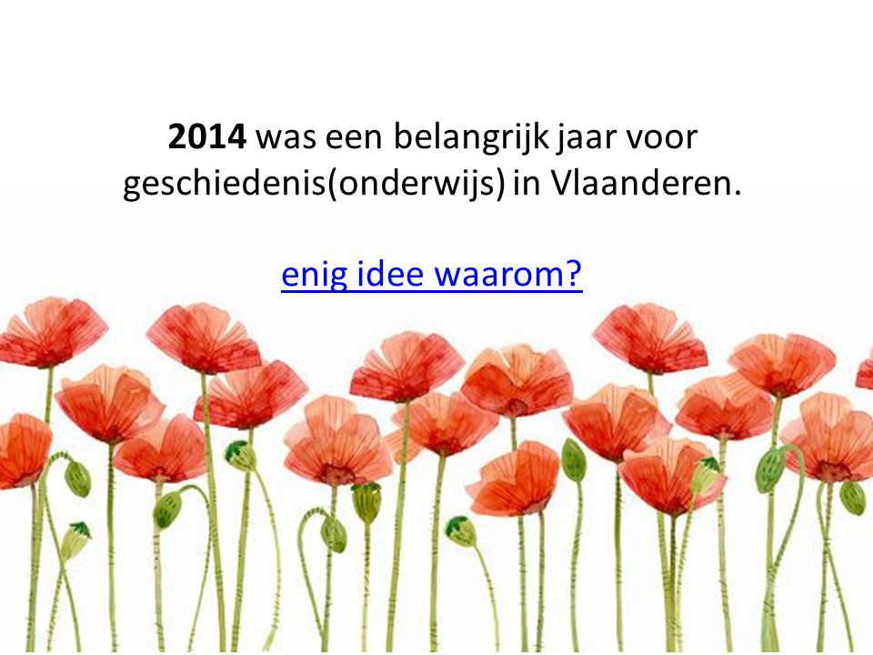 2014 was een belangrijk jaar voor geschiedenis(onderwijs) in Vlaanderen. enig idee waarom?