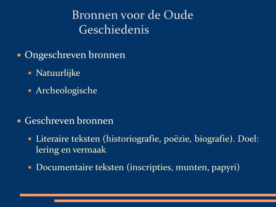 Ongeschreven bronnen Natuurlijke Archeologische Geschreven bronnen Literaire teksten (historiografie, poëzie, biografie). Doel: lering en vermaak Docu