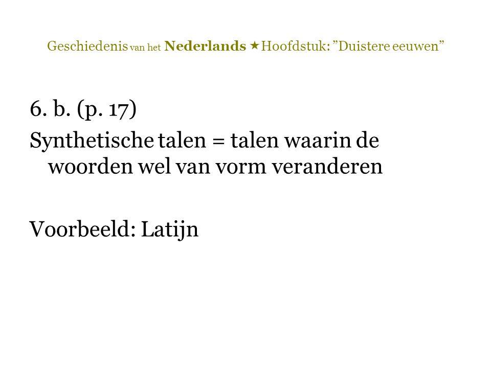 """Geschiedenis van het Nederlands  Hoofdstuk: """"Duistere eeuwen"""" 6. b. (p. 17) Synthetische talen = talen waarin de woorden wel van vorm veranderen Voor"""