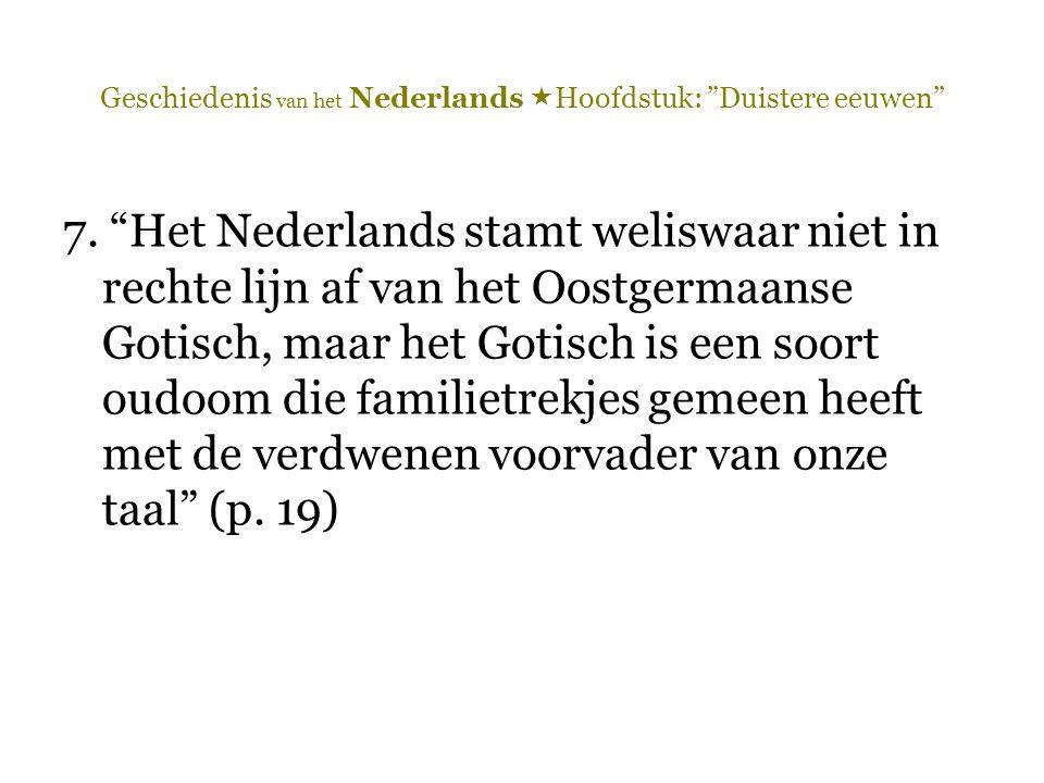 """Geschiedenis van het Nederlands  Hoofdstuk: """"Duistere eeuwen"""" 7. """"Het Nederlands stamt weliswaar niet in rechte lijn af van het Oostgermaanse Gotisch"""