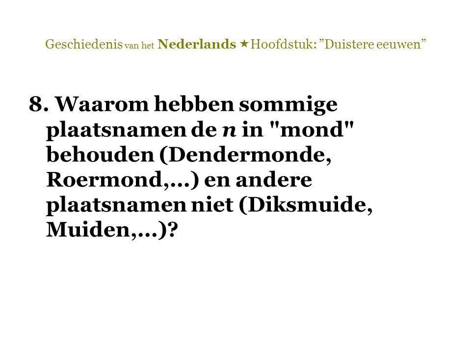 """Geschiedenis van het Nederlands  Hoofdstuk: """"Duistere eeuwen"""" 8. Waarom hebben sommige plaatsnamen de n in"""