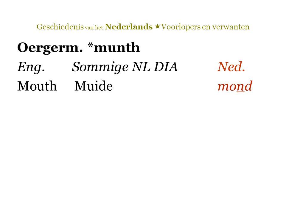 Geschiedenis van het Nederlands  Voorlopers en verwanten Oergerm. *munth Eng. Sommige NL DIA Ned. MouthMuide mond