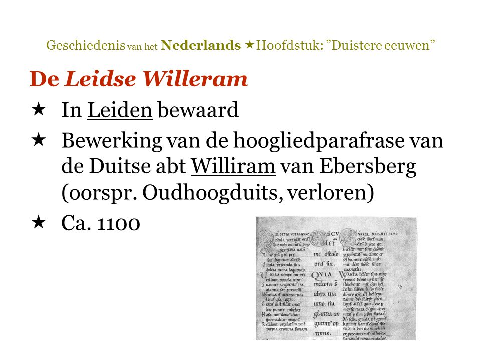 """Geschiedenis van het Nederlands  Hoofdstuk: """"Duistere eeuwen"""" De Leidse Willeram  In Leiden bewaard  Bewerking van de hoogliedparafrase van de Duit"""