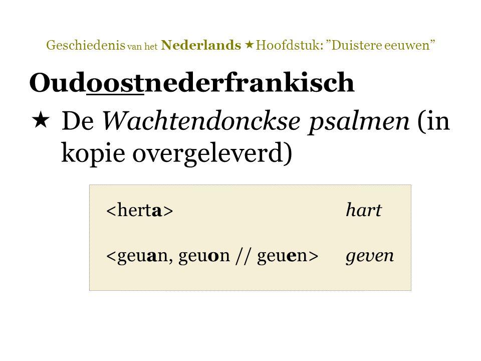 """Geschiedenis van het Nederlands  Hoofdstuk: """"Duistere eeuwen"""" Oudoostnederfrankisch  De Wachtendonckse psalmen (in kopie overgeleverd) hart geven"""