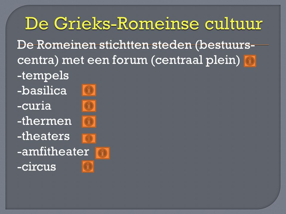 De Romeinen stichtten steden (bestuurs- centra) met een forum (centraal plein) -tempels -basilica -curia -thermen -theaters -amfitheater -circus