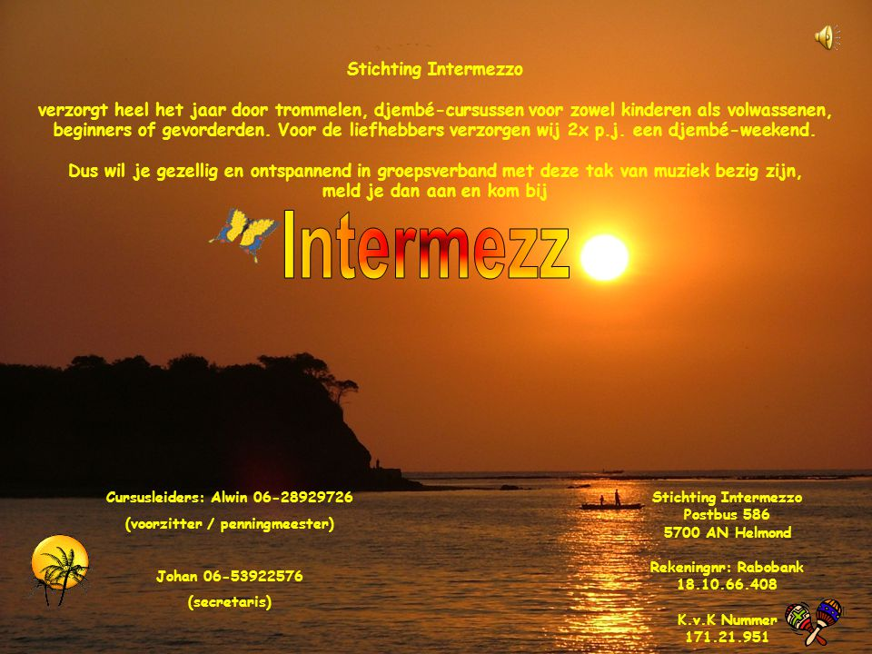 Stichting Intermezzo Postbus 586 5700 AN Helmond Rekeningnr: Rabobank 18.10.66.408 K.v.K Nummer 171.21.951 Cursusleiders: Alwin 06-28929726 (voorzitte