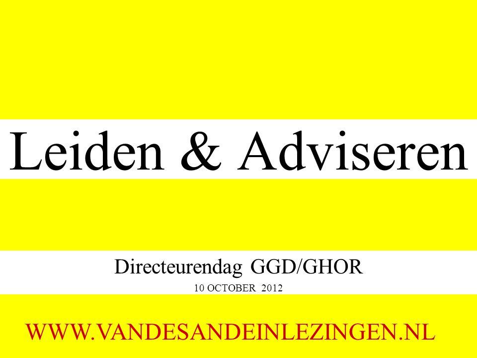 Leiden & Adviseren Directeurendag GGD/GHOR 10 OCTOBER 2012 WWW.VANDESANDEINLEZINGEN.NL