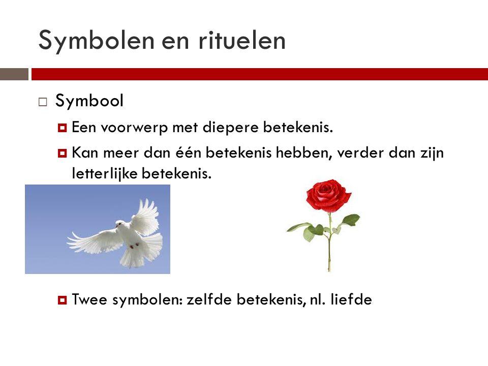 Symbolen en rituelen  Symbool  Een voorwerp met diepere betekenis.  Kan meer dan één betekenis hebben, verder dan zijn letterlijke betekenis.  Twe