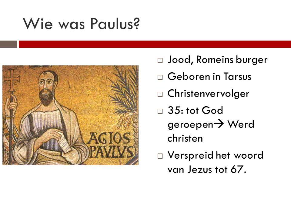 Wie was Paulus?  Jood, Romeins burger  Geboren in Tarsus  Christenvervolger  35: tot God geroepen  Werd christen  Verspreid het woord van Jezus