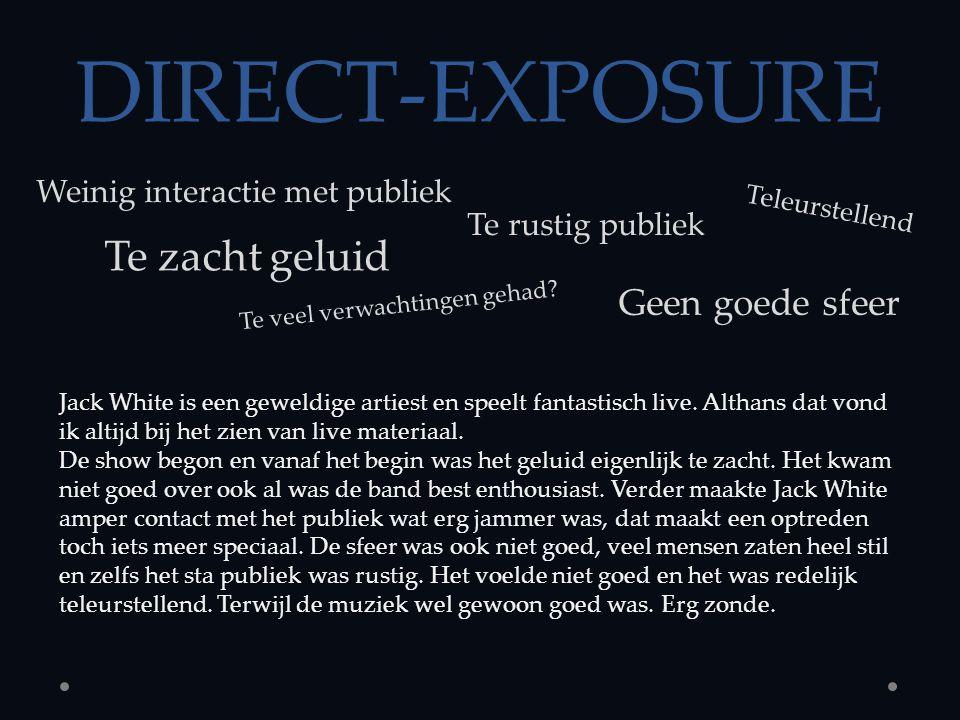DIRECT-EXPOSURE Weinig interactie met publiek Te zacht geluid Teleurstellend Te veel verwachtingen gehad.