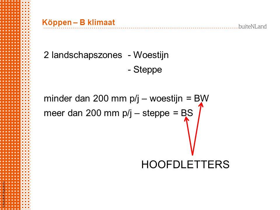 2 landschapszones - Woestijn - Steppe minder dan 200 mm p/j – woestijn = BW meer dan 200 mm p/j – steppe = BS Köppen – B klimaat HOOFDLETTERS