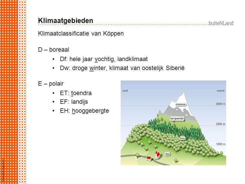 Klimaatgebieden Klimaatclassificatie van Köppen D – boreaal Df: hele jaar vochtig, landklimaat Dw: droge winter, klimaat van oostelijk Siberië E – polair ET: toendra EF: landijs EH: hooggebergte