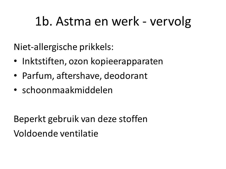 1b. Astma en werk - vervolg Niet-allergische prikkels: Inktstiften, ozon kopieerapparaten Parfum, aftershave, deodorant schoonmaakmiddelen Beperkt geb