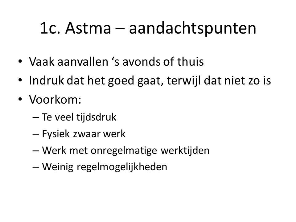 1c. Astma – aandachtspunten Vaak aanvallen 's avonds of thuis Indruk dat het goed gaat, terwijl dat niet zo is Voorkom: – Te veel tijdsdruk – Fysiek z