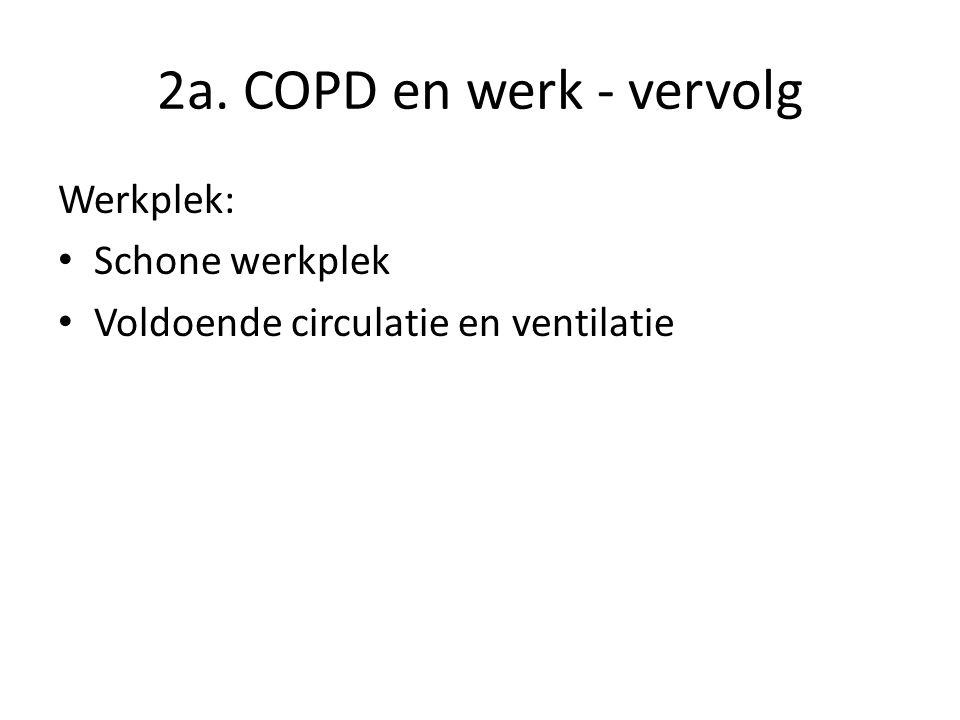2a. COPD en werk - vervolg Werkplek: Schone werkplek Voldoende circulatie en ventilatie
