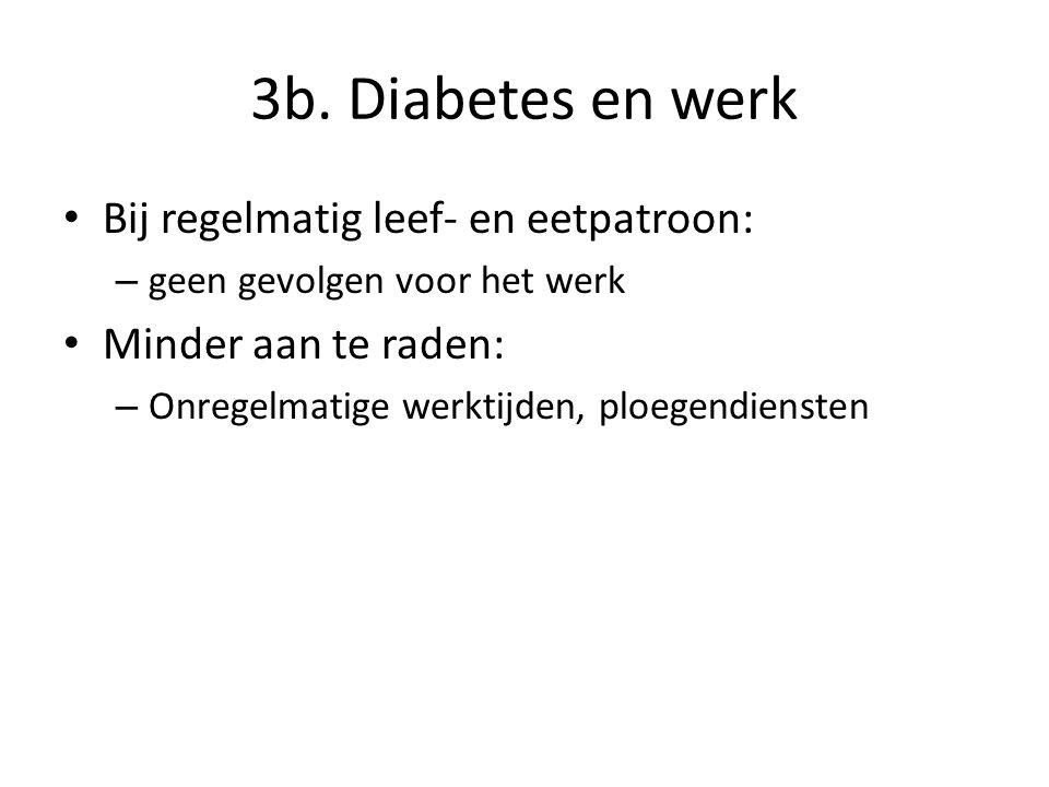 3b. Diabetes en werk Bij regelmatig leef- en eetpatroon: – geen gevolgen voor het werk Minder aan te raden: – Onregelmatige werktijden, ploegendienste