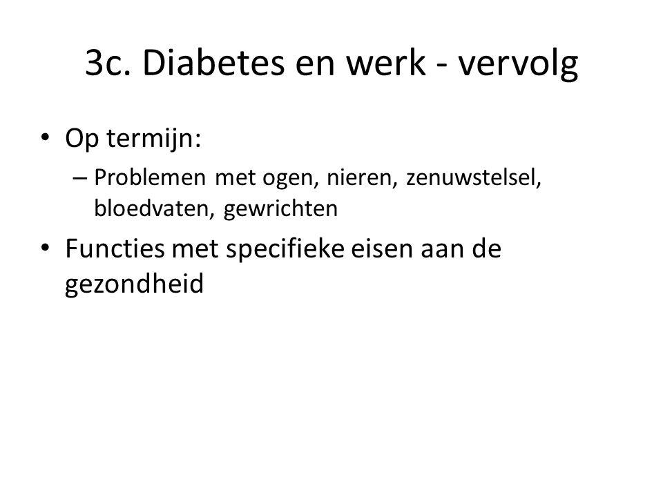 3c. Diabetes en werk - vervolg Op termijn: – Problemen met ogen, nieren, zenuwstelsel, bloedvaten, gewrichten Functies met specifieke eisen aan de gez