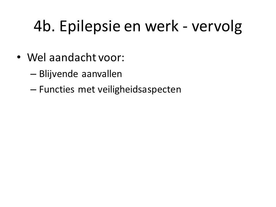 4b. Epilepsie en werk - vervolg Wel aandacht voor: – Blijvende aanvallen – Functies met veiligheidsaspecten
