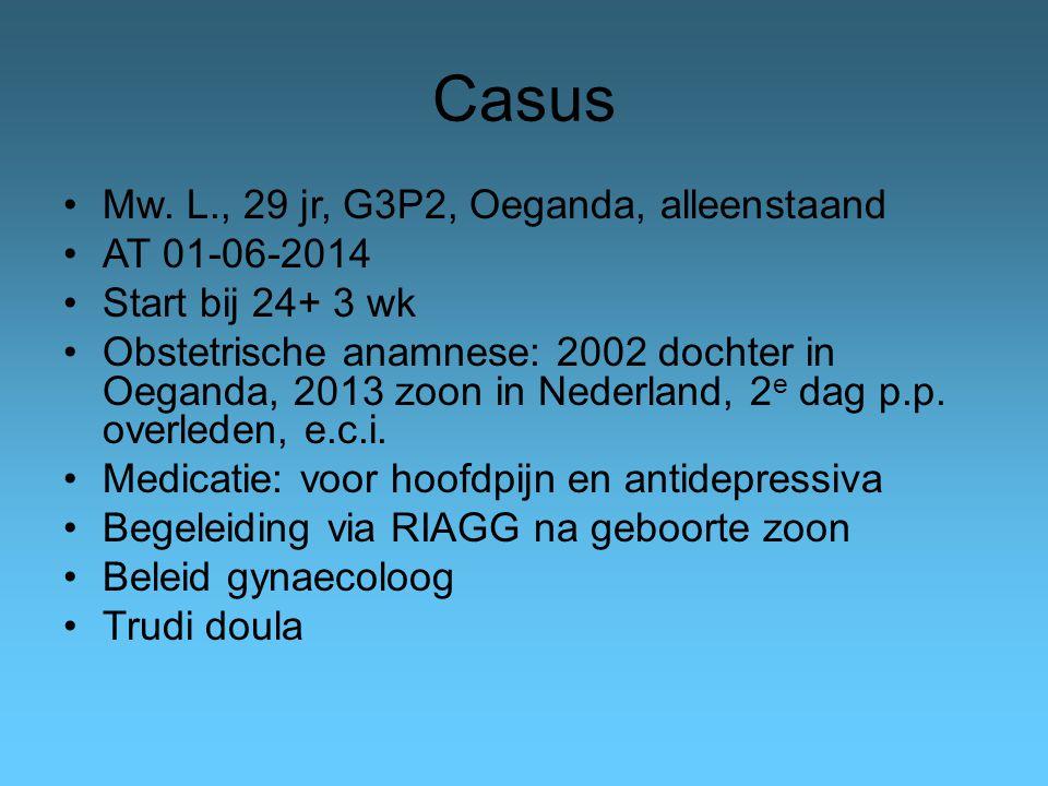 Casus Mw. L., 29 jr, G3P2, Oeganda, alleenstaand AT 01-06-2014 Start bij 24+ 3 wk Obstetrische anamnese: 2002 dochter in Oeganda, 2013 zoon in Nederla