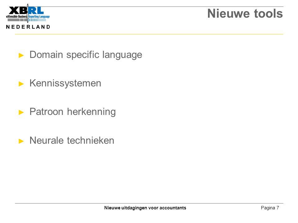 Pagina 7Nieuwe uitdagingen voor accountants Nieuwe tools ► Domain specific language ► Kennissystemen ► Patroon herkenning ► Neurale technieken