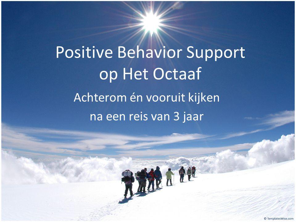 Positive Behavior Support op Het Octaaf Achterom én vooruit kijken na een reis van 3 jaar