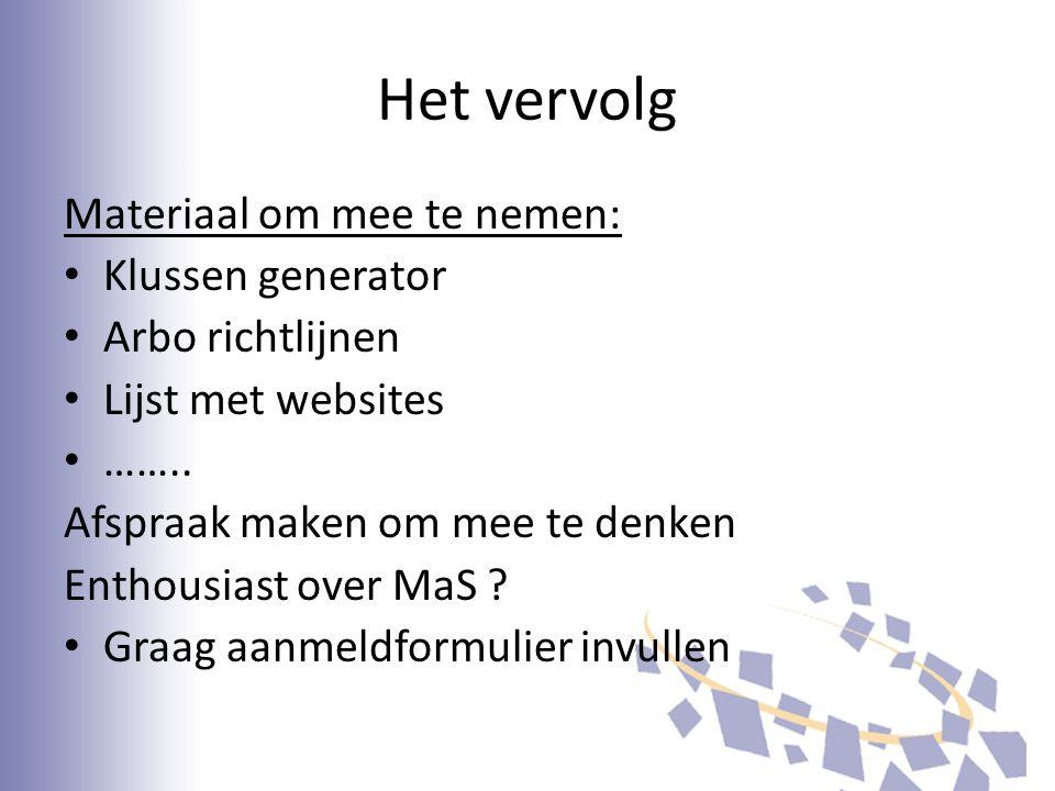 Het vervolg Materiaal om mee te nemen: Klussen generator Arbo richtlijnen Lijst met websites ……..