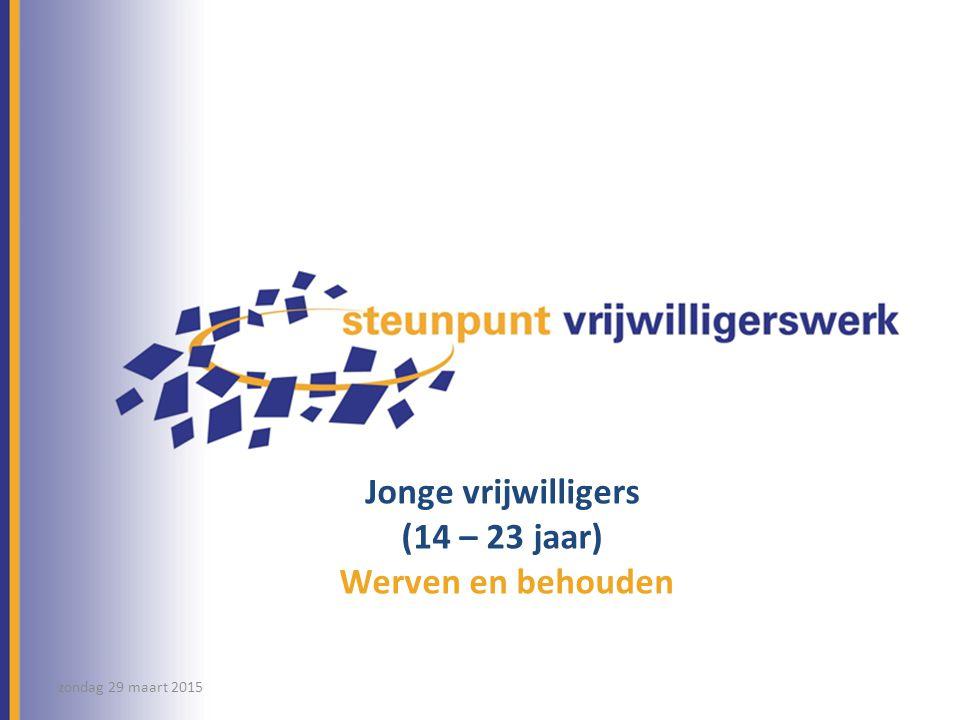 Jonge vrijwilligers (14 – 23 jaar) Werven en behouden zondag 29 maart 2015