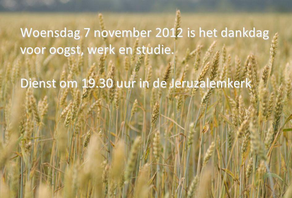 Woensdag 7 november 2012 is het dankdag voor oogst, werk en studie.
