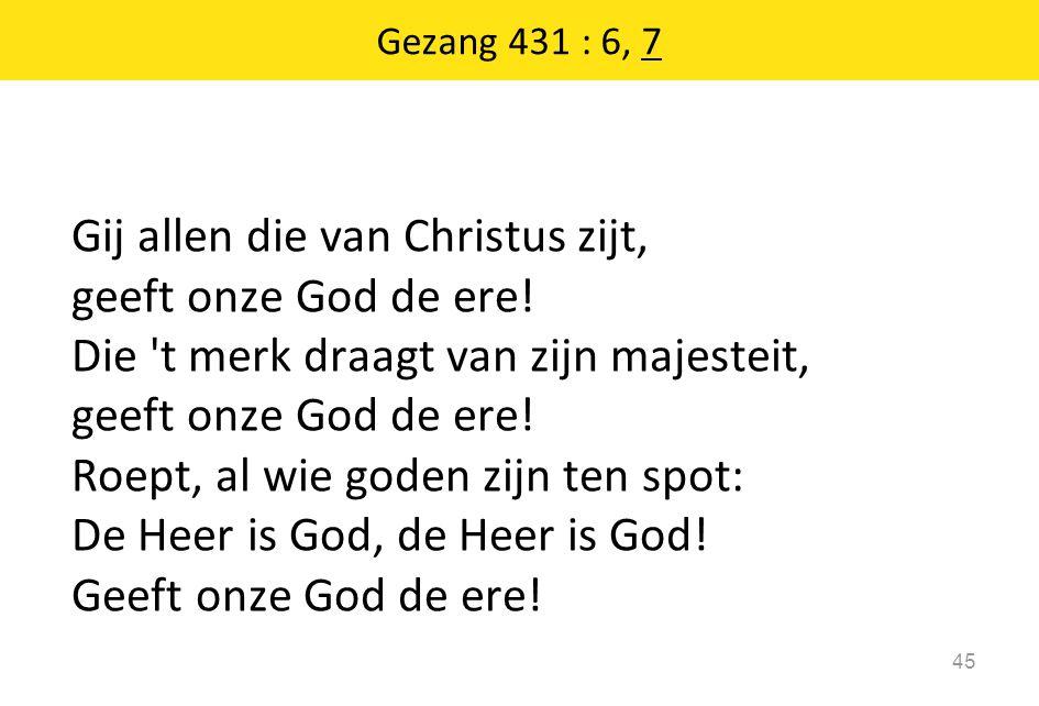 Gij allen die van Christus zijt, geeft onze God de ere.